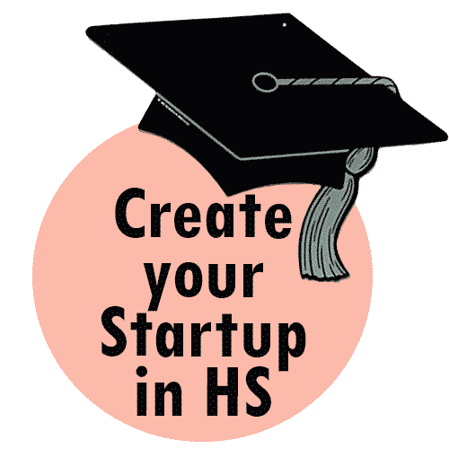 CREATE  YOUR  STARTUP IN HIGH SCHOOL!